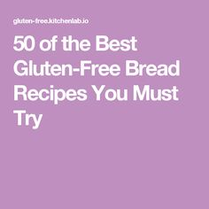 50 of the Best Gluten-Free Bread Recipes You Must Try