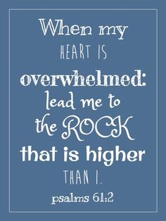 Free Printable!!! Encouraging Verse - Psalm 61:2 - When my heart is overwhelmed: lead me to the ROCK that is higher than I.