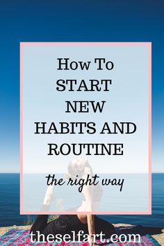 building new routine or habits takes a bit of time but developing the right habits will make the habits stick.