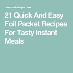 21 Quick And Easy Foil Packet Recipes For Tasty Instant Meals