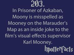 Harry Potter Facts #203:    In Prisoner of Azkaban, Moony is misspelled as Mooney on the Marauder's Map as an inside joke to the film's visual effects supervisor Karl Mooney.