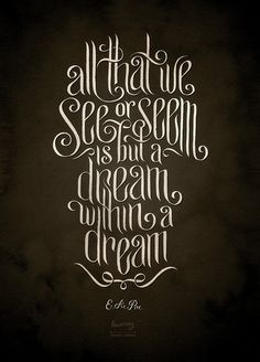 All that we see or seem is but a dream within a dream -- E. A. Poe - by Monaux