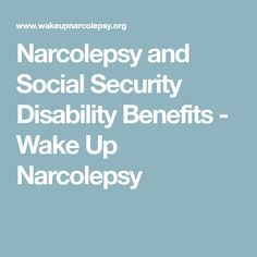 Narcolepsy and Social Security Disability Benefits - Wake Up Narcolepsy