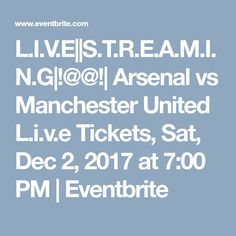 L.I.V.E||S.T.R.E.A.M.I.N.G|!@@!| Arsenal vs Manchester United L.i.v.e Tickets, Sat, Dec 2, 2017 at 7:00 PM | Eventbrite
