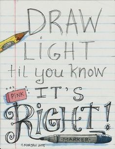 A poster encouraging kids to draw light til& they know it& right! So many kids draw hard and make it hard to erase the mistakes. Usually they waste paper because they cannot erase the original hard pencil marks. They need to know the basics of sketching.