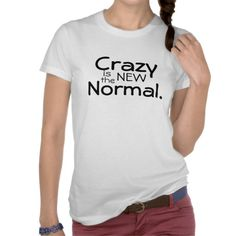 Crazy is the new normal tshirt