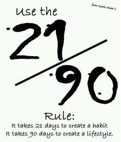 [IMAGE] It takes 21 days to create a habit, and 90 days to create a lifestyle