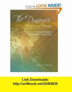 The Dynamics Of Christian Mission History Through A Missiological Perspective (9780865850064) Paul Pierson , ISBN-10: 0865850062  , ISBN-13: 978-0865850064 ,  , tutorials , pdf , ebook , torrent , downloads , rapidshare , filesonic , hotfile , megaupload , fileserve