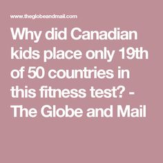 Why did Canadian kids place only 19th of 50 countries in this fitness test? - The Globe and Mail