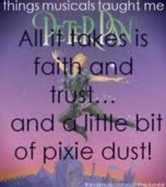What Musicals Have Taught Me. Faith, trust and pixie dust