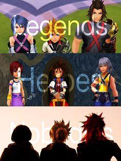 Kingdom Hearts | The Legends, The Heroes, and The Nobodies .. | Aqua, Ventus, and Terra. | Kairi, Sora, and Riku. | Xion, Roxas, and Axel.