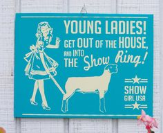 Show Lamb Retro Hand Screened Wood Sign. $17.00, via Etsy........ I have an awesome dad who got this for me:)