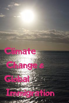 Immigration and Climate Change - the new global challenge
