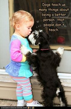 Dogs teach us many things about being a better person... that people don't teach.