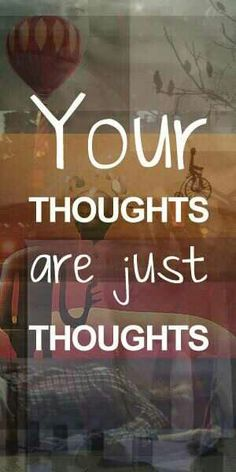 Just thoughts - they are not real! You don't have to believe your thoughts. Think of them as mental energy, arising and passing out of the mind. Qigong, Positive Quotes For Life, Life Quotes, Little Buddha, Motivational Quotes, Inspirational Quotes, Fit Girl, Mindfulness Quotes, Mindfulness Psychology