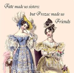 sisters funny Fate Made Us Sisters But Prozac Made Us by prettygirlpostcards,