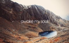 Awake my soul with the things that awaken yours...