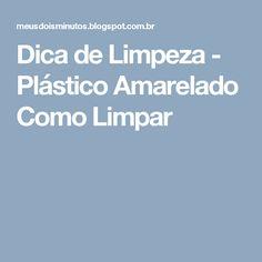 Dica de Limpeza - Plástico Amarelado Como Limpar