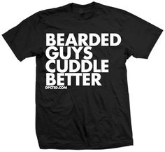 Bearded Guys Cuddle Better Tee by Dpcted Apparel #Scruff #Beard Trueeee
