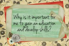 LDS Handouts: Spiritual and Temporal Self-Reliance: Why is it important for me to gain an education and develop skills?