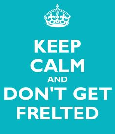 don't get frelted- good advice