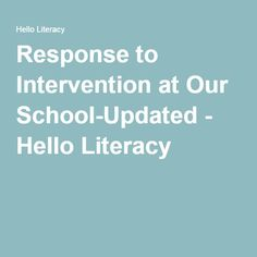 Response to Intervention at Our School-Updated - Hello Literacy