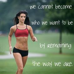 We cannot become who we want to be by remaining the way we are.