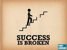 Success is Broken by Toby LaVigne via slideshare