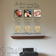 In these moments.... time stood still. Personalized!    A creative way to display your most memorable moments, personalize your children's birth dates and times with the words, In these moments time stood still...  custom vinyl wall decal lettering stickers that are easy to install, look painted on but removable!   Great for Grandparents too!