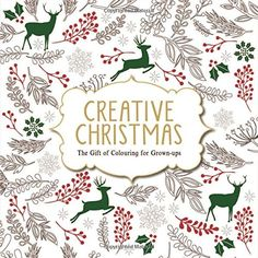 Creative Christmas: The Gift of Colouring for Grown-ups (Creative Colouring/Grown Ups): Amazon.co.uk: Various Authors: 9781782433446: Books