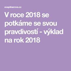 V roce 2018 se potkáme se svou pravdivostí - výklad na rok 2018