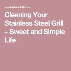 Cleaning Your Stainless Steel Grill – Sweet and Simple Life