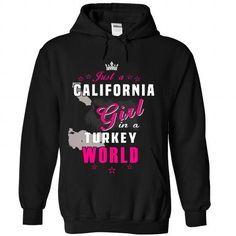 JUST AN CALIFORNIA GIRL IN A TURKEY WORLD T-SHIRTS, HOODIES, SWEATSHIRT (39.9$ ==► Shopping Now)