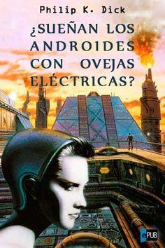 ¿Sueñan los androides con ovejas eléctricas? de Phillip K. Dick Obra en la que es va basar la pel·lícula de Ridley Scott, Blade Runner