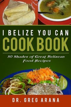 I BELIZE YOU CAN COOK BOOK by Gregory Arana, http://www.amazon.com/dp/B00H1CVSMY/ref=cm_sw_r_pi_dp_HtGptb01PEQDF