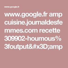 www.google.fr amp cuisine.journaldesfemmes.com recette 309902-houmous%3foutput=amp