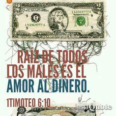 Raíz de todos los males es el amor al dinero. 1 Timoteo 6:10