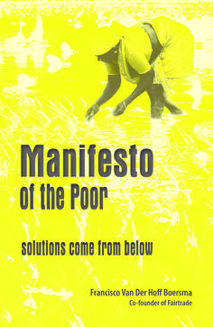 Manifesto of the poor : solutions come from below / Francisco Van der Hoff Boersma (2014)