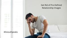 #AnoukSpeaks Remember, pre-defined #images about #relationships often lead to #emotional insecurity.