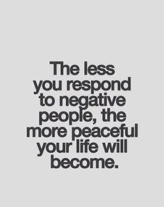 Refusing to react to negativity and drama brings about so much peace.