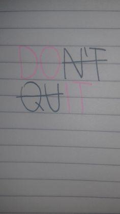 DON'T QUIT !!!