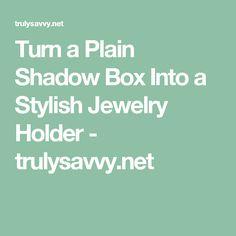 Turn a Plain Shadow Box Into a Stylish Jewelry Holder - trulysavvy.net