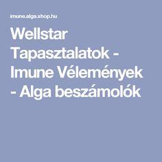 Wellstar Tapasztalatok - Imune Vélemények - Alga beszámolók