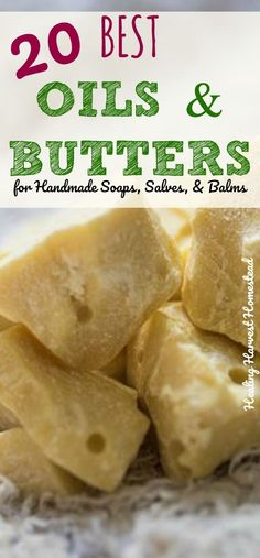 There are SO many choices for oils & butters to use in making handmade products. So which are the best oils and butters for making soap, salves, and balms? Here are 20 best oils & butters, along with my very best choices of butters and balms for beginners. #naturalsoapmakingforbeginners