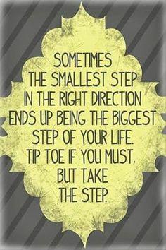 Motivate yourself to take the step....even if it's a baby step! Go for it!