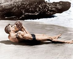 FROM HERE TO ETERNITY ~ Famous beach kiss with Burt Lancaster and Deborah Kerr    For the most part, a classic lost on those born after 1975!