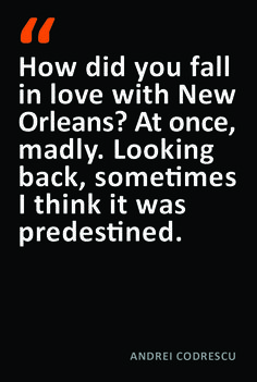 Andrei Codrescu Quote New Orleans. I feel the only way how, madly and completely and she loved me back