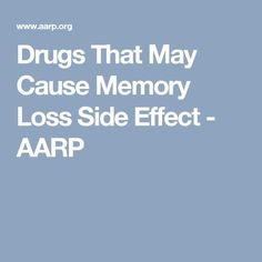 Drugs That May Cause Memory Loss Side Effect - AARP