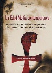 La Edad Media contemporánea : estudio de la novela española de tema medieval (1990-2012) / Antonio Huertas Morales PublicaciónVigo : Academia del Hispanismo, 2015