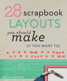 Story starters and page ideas for 28 scrapbook layouts that may not be in your albums yet.